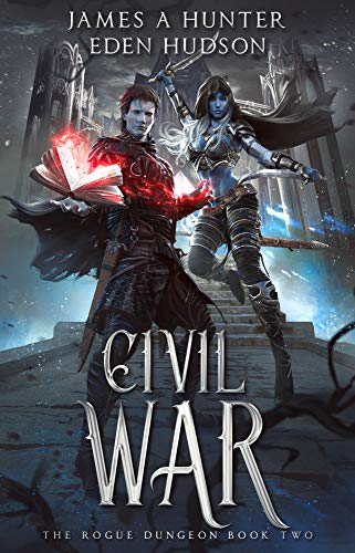 Civil War: A litRPG Adventure (The Rogue Dungeon Book 2) (Character Building Deadly)