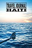 Travel Journal Haiti: Travel Diary For Haiti/ Journey Journal For Writing Your Own / Including A Packlist, Pages To Fill Out, The Highlights Of Your ... / Diary /Over 100 Pages For Up To 45 Days