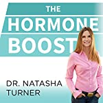 The Hormone Boost: How to Power up Your 6 Essential Hormones for Strength, Energy, and Weight Loss | Natasha Turner