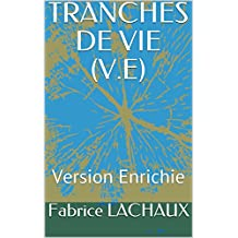 TRANCHES DE VIE (V.E): Version Enrichie (French Edition)
