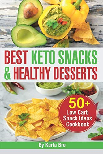 Best Keto Snacks and Healthy Desserts: 50+ Low Carb Snack Ideas Cookbook by Karla Bro
