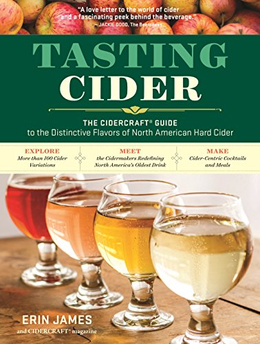 Tasting Cider: The CIDERCRAFT® Guide to the Distinctive Flavors of North American Hard Cider by Erin James, CIDERCRAFT Magazine