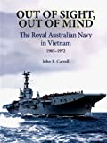 Out of Sight, Out of Mind: The Royal Australian Navy's Role, Vietnam, 1965-1972