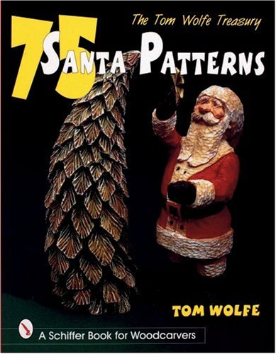 (The Tom Wolfe Treasury: 75 Santa Patterns (A Schiffer book for woodcarvers))
