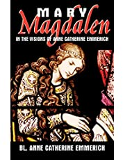 Mary Magdalen: In the Visions of Anne Catherine Emmerich