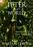 Peter - The World  (Peter: A Darkened Fairytale, Vol 3): Short Poems & Tiny Thoughts