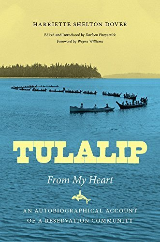 Tulalip, From My Heart: An Autobiographical Account of a Reservation Community (Naomi B. Pascal Editor's Endowment) by Harriette Shelton Dover - Mall Shelton