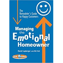 Managing the Emotional Homeowner: The Remodeler's Guide to Happy Customers
