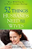 52 Things Husbands Need from Their Wives, Jay Payleitner, 0736954856