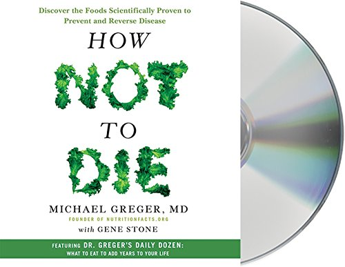 How Not to Die: Discover the Foods Scientifically Proven to Prevent and Reverse Disease (Food And Nutrition 1 State Test Review)