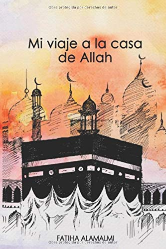Mi Viaje a la Casa de Allah