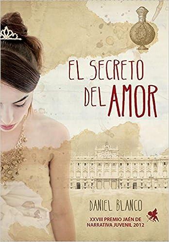 El secreto del amor: Premio Jaén de Narrativa Juvenil 2012 Jóvenes lectores: Amazon.es: Daniel Blanco: Libros