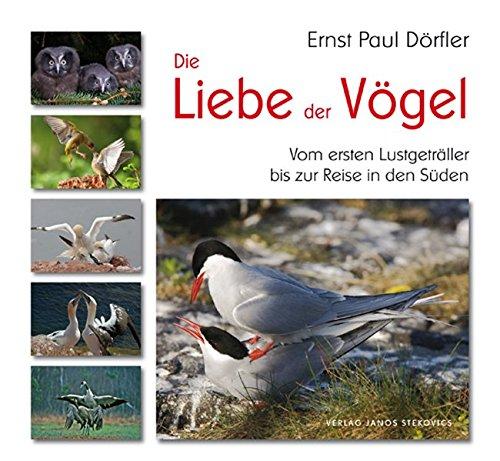 Die Liebe der Vögel.: Vom ersten Lustgeträller bis zur Reise in den Süden