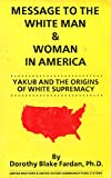 img - for Message to the White Man and White Woman in America: Yakub and the Origins of White Supremacy book / textbook / text book