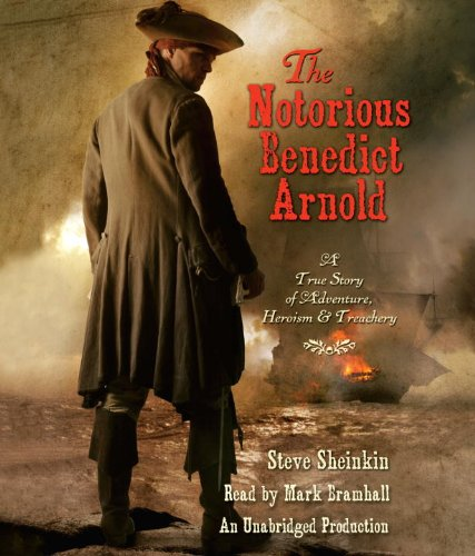 The Notorious Benedict Arnold: A True Story of Adventure, Heroism & Treachery by Brand: Listening Library (Audio)