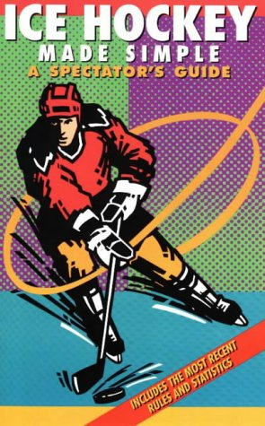 Ice Hockey Made Simple: A Spectator's Guide (Spectator Guide Series)