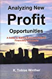 Analyzing New Profit Opportunities : A Guide to Making Business Projects Financially Successful, Winther, K. Tobias, 0974172782