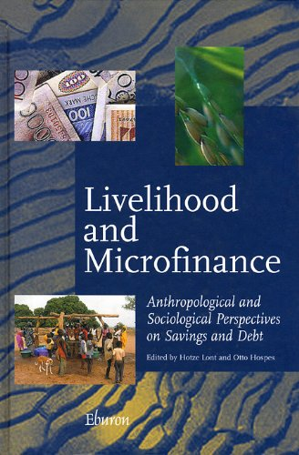 Livelihood and Microfinance: Anthropological and Sociological Perspectives on Savings and Debt