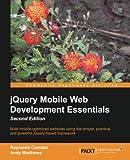 JQuery Mobile Web Development Essentials 2nd Edition, Raymond Camden and Andy Matthews, 1782167897