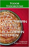 72 VEGETARIAN RECIPES from the Bulgarian Kitchen: Traditional Bulgarian Kitchen