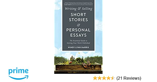 Health Is Wealth Essay Writing  Selling Short Stories  Personal Essays The Essential Guide To  Getting Your Work Published Windy Lynn Harris  Amazoncom  Books English Debate Essay also Argument Essay Thesis Statement Writing  Selling Short Stories  Personal Essays The Essential  What Is A Thesis For An Essay