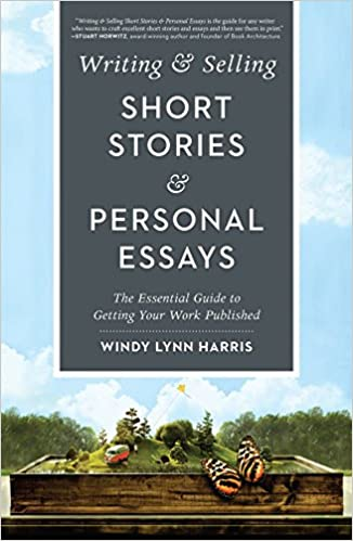 writing selling short stories personal essays the essential  writing selling short stories personal essays the essential guide to getting your work published windy lynn harris 9781440350832 com books