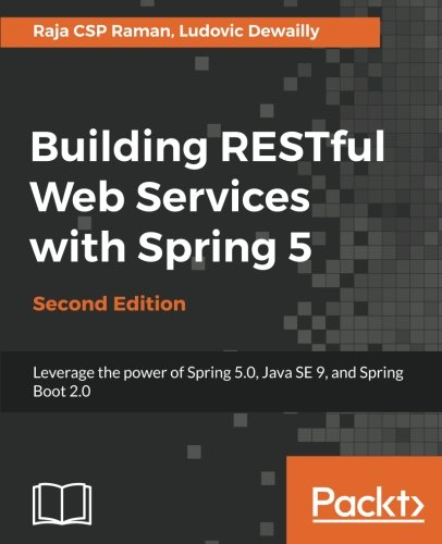 Building RESTful Web Services with Spring 5 - Second Edition: Leverage the power of Spring 5.0, Java SE 9, and Spring Boot 2.0