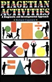 Piagetian Activities : A Diagnostic and Developmental Approach, Copeland, Richard, 0930599179