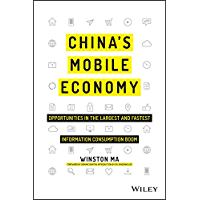 China's Mobile Economy: Opportunities in the Largest and Fastest Information Consumption Boom (English Edition)