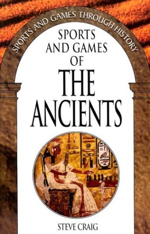 Sports and Games of the Ancients: (Sports and Games Through History)