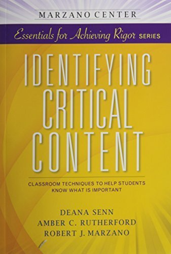 Identifying Critical Content: Classroom Techniques to Help Students Know What Is Important (Marzano Center Essentials for Achieving Rigor) by Deana Senn (2014-06-15)