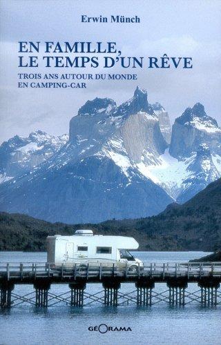 En famille, le temps d'un rêve : Trois ans autour du monde en camping-car ~ Erwin et Laetitia Münch