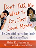 Don't Tell Me What to Do, Just Send Money : The Essential Parenting Guide to the College Years