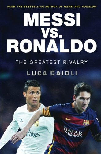 Messi vs. Ronaldo: The Greatest Rivalry in Football History