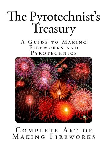 The Pyrotechnist's Treasury: A Guide to Making Fireworks and Pyrotechnics (Fireworks and Pyrotechnics Series)