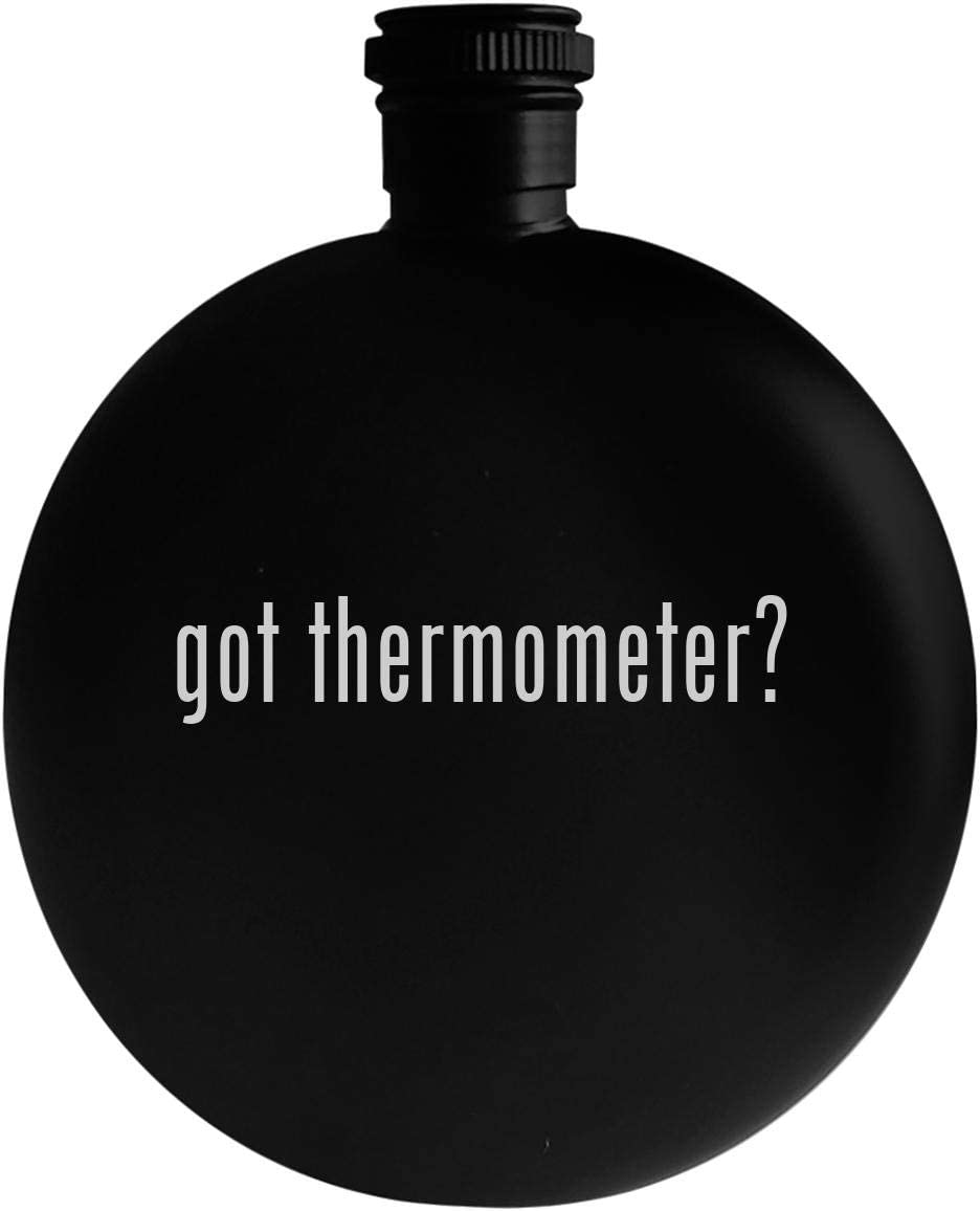 got thermometer? - 5oz Round Alcohol Drinking Flask, Black