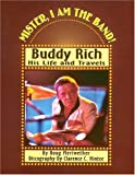 Mister, I Am the Band: Buddy Rich - His Life and Travels