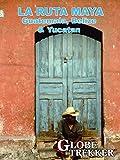 Globe Trekker - La Ruta Maya (Guatemala, Belize & Yucatan)