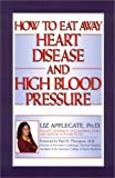 How to Eat Away Heart Disease and High Blood Pressure, Applegate, Elizabeth Ann, 0139184910