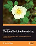 Programming Windows Workflow Foundation: Practical WF Techniques and Examples using XAML and C#: A C# developer's guide to the features and programming interfaces of Windows Workflow Foundation