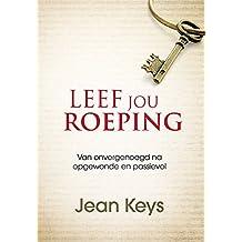 Leef jou roeping (eBook): Van onvergenoegd na opgewonde en passievol