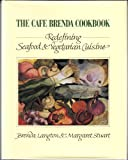 The Cafe Brenda Cookbook : Redefining Seafood and Vegetarian Cuisine, Langton, Brenda and Stuart, Margaret, 0896581713