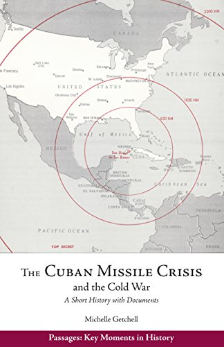 The Cuban Missile Crisis and the Cold War: A Short History with Documents (Passages: Key Moments in History) (The Cold War A History In Documents)