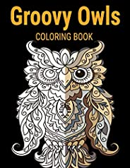 Groovy Owls Coloring Book: Grate Coloring Book for Adults Featuring Beautiful, Stress Relieving Designs for Ad