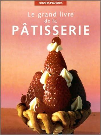 Télécharger en ligne Le Grand Livre de la pâtisserie (petit format) pdf ebook