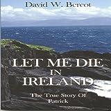 Let Me Die in Ireland: The True Story of Patrick