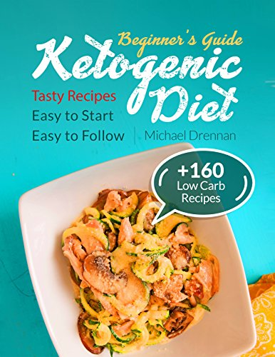 Ketogenic Diet for Beginners: Cookbook with Tasty Recipes for Lose Weight. Easy to Start for Any Budget by Michael Drennan