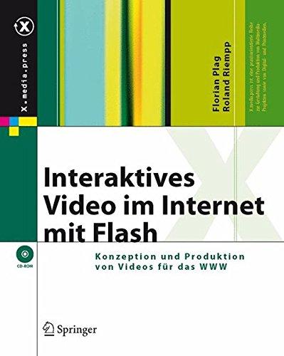 Interaktives Video im Internet mit Flash: Konzeption und Produktion von Videos für das WWW: Konzeption Und Produktion Von Videos Fur Das WWW (X.media.press)
