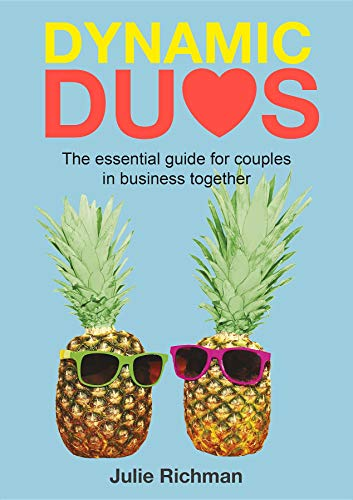 Dynamic Duos: the essential guide for couples in business together (Dynamic Duos in Business Book 1) -