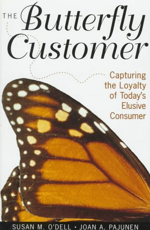 The Butterfly Customer: Capturing the Loyalty of Today's Elusive Customer